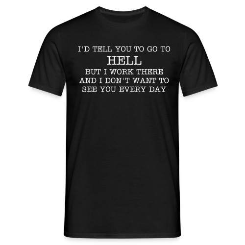 I'd tell you to go to hell... - Herre-T-shirt