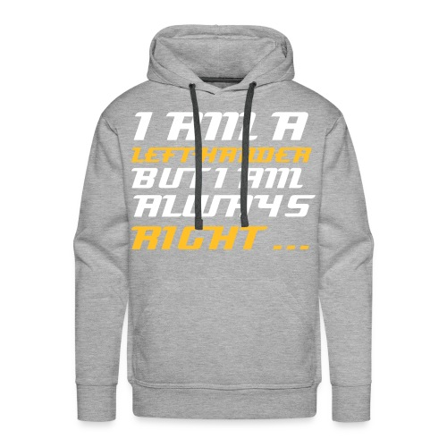 LEFT HANDER IS RIGHT  - Männer Premium Hoodie
