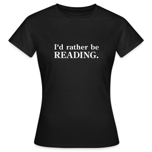 I'd rather be reading. - Women's T-Shirt