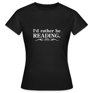 I would rather be reading. (with tribal) - Women's T-Shirt