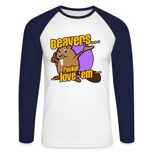 Beavers... Fuckin' Love 'Em! - Men's Long Sleeve Baseball T-Shirt