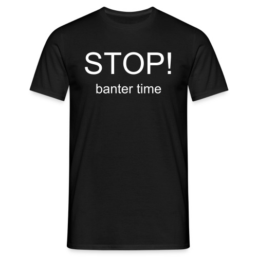 STOP! Banter Time - Men's T-Shirt