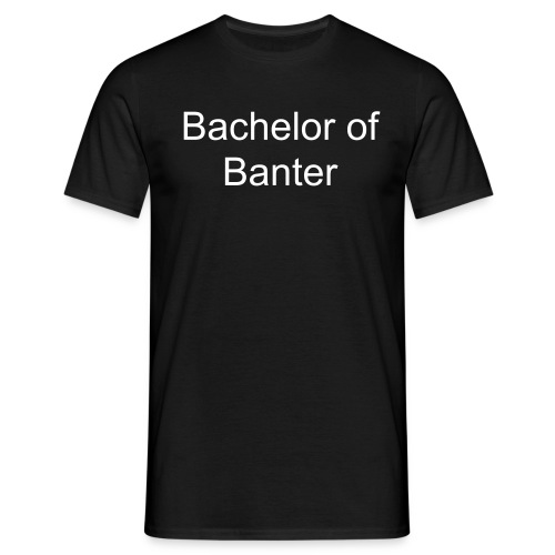 Bachelor of Banter - Men's T-Shirt