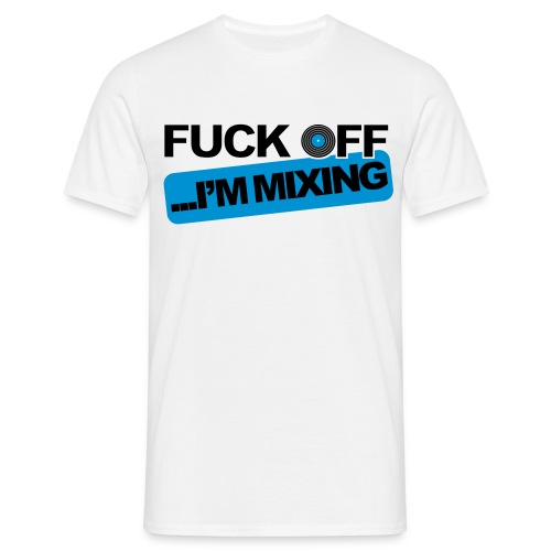 Fuck off im mixing mens t-shirt - Men's T-Shirt
