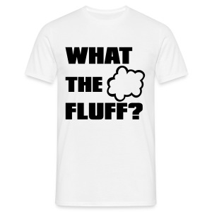 What the FLUFF - Male - Men's T-Shirt
