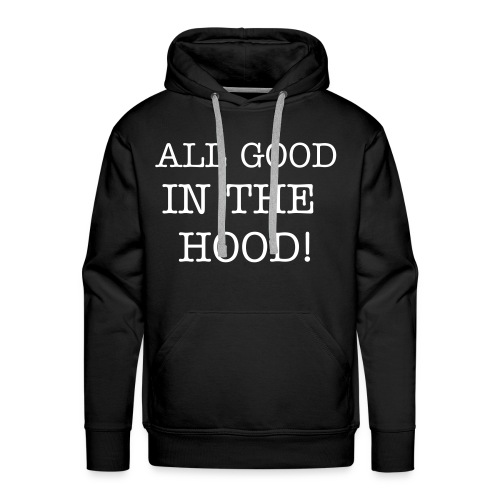 GOOD IN THE HOOD! - Men's Premium Hoodie