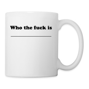 Who the fuck is.. Selbstbeschriftungstasse - Tasse