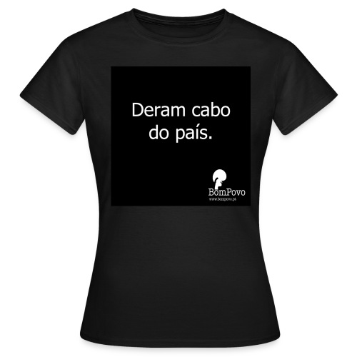 Deram cabo do país. - Women's T-Shirt
