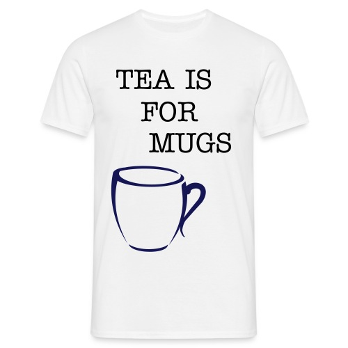 TEA IS FOR MUGS - Men's T-Shirt