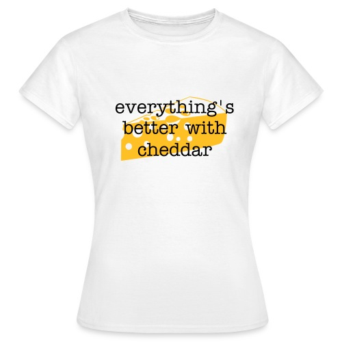Better with Cheddar - Women's T-Shirt