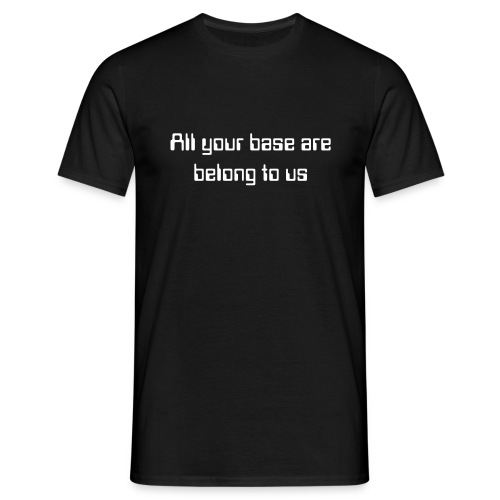 All your base... - Men's T-Shirt