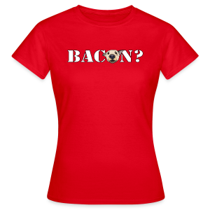 BACON? - Women's T-Shirt