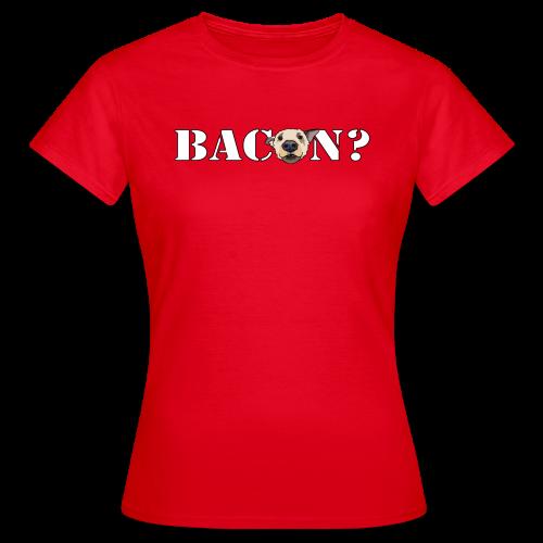 BACON? - Women's T-Shirt