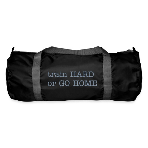 train HARD or GO HOME - gym bag - Sportsbag