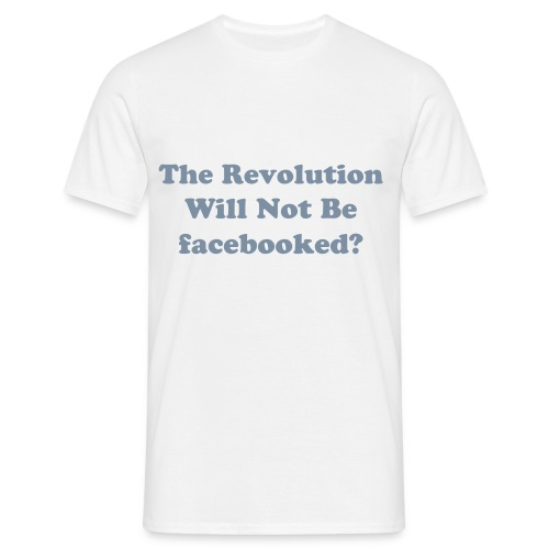 The Revolution Will Not Be facebooked? - Men's T-Shirt