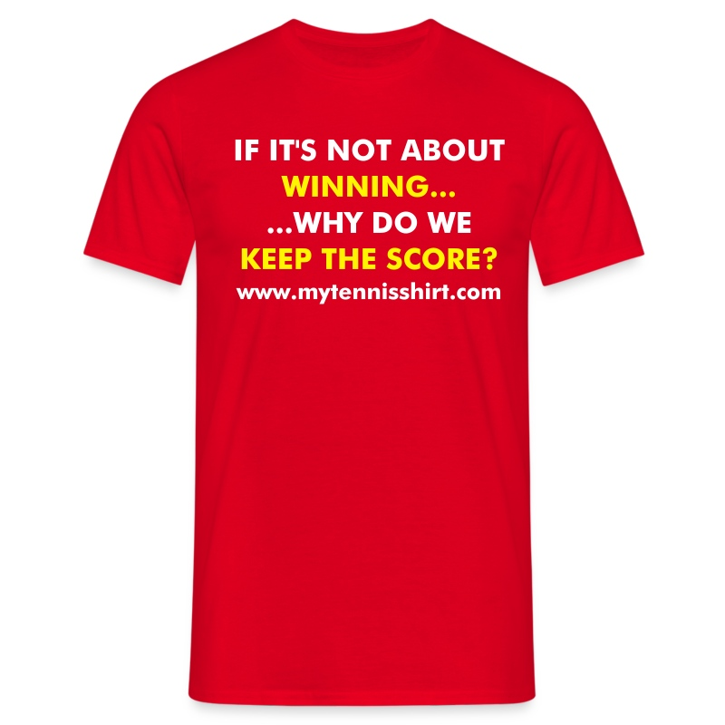 If It's Not About Winning...Why Do We Keep The Score? - Men's T-Shirt