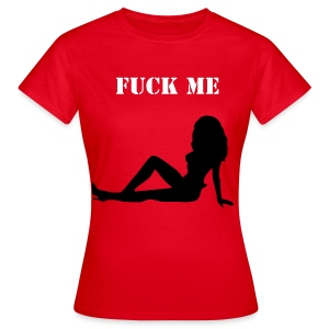 FUCK ME - (MENS) - Women's T-Shirt