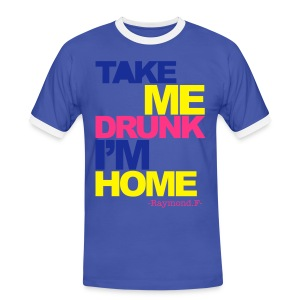 TAKE ME HOME I'M DRUNK TEE - Men's Ringer Shirt