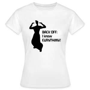 BACK OFF: I know EURYTHMY! Shirt - Frauen T-Shirt