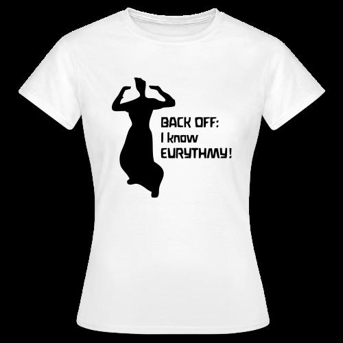 BACK OFF: I know EURYTHMY! Shirt - Frauen T-Shirt