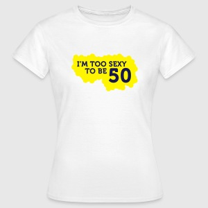 Im Too Sexy To Be 50 (2c)++ T-shirts - Vrouwen T-shirt