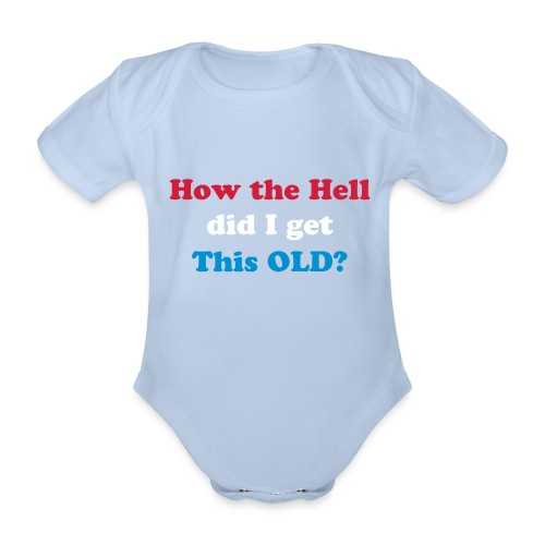 how the hell did I get this old? - Organic Short-sleeved Baby Bodysuit