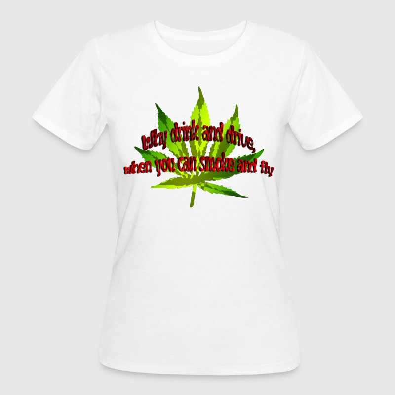 Why drink and drive, when you can smoke and fly | Frauenshirt organic - Frauen Bio-T-Shirt