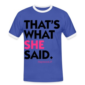 THAT'S WHAT SHE SAID. TEE - Men's Ringer Shirt