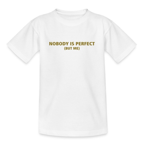Kids T Nobody is Perfect (but me) - Teenager T-shirt