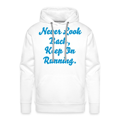 Never Look Back, Keep On Running HOODIE - Men's Premium Hoodie