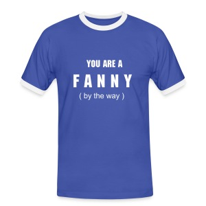 You are a FANNY Blue T - Men's Ringer Shirt