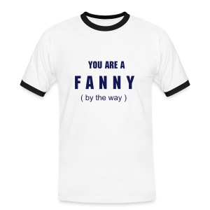 You are a FANNY White T - Men's Ringer Shirt