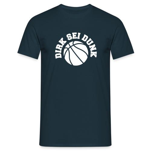 DIRK SEI DUNK - Männer T-Shirt
