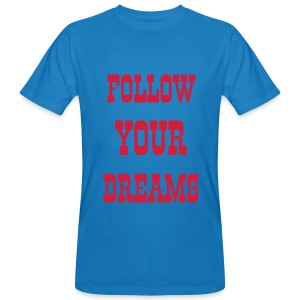 FOLLOW YOUR DREAMS - Camiseta ecológica hombre