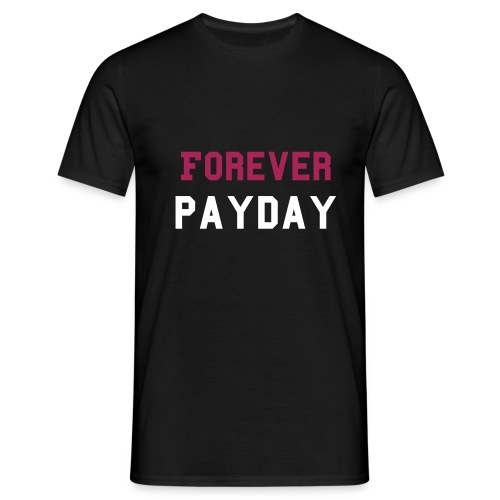 Forever Payday - T-shirt Homme