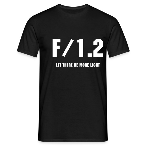 F/1.2 - LET THERE BE MORE LIGHT - Männer T-Shirt