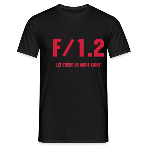 F/1.2 - LET THERE BE MORE LIGHT - Rote Version - Männer T-Shirt