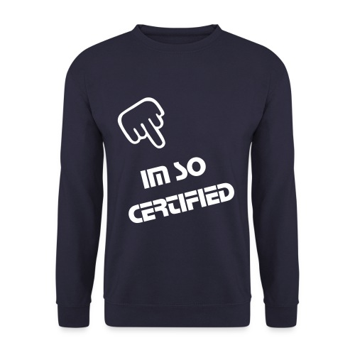 Mens 'IM SO CERTIFIED' Jumper - Men's Sweatshirt
