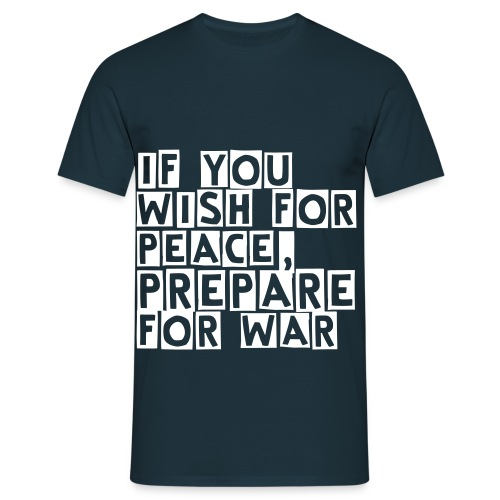 IF YOU WISH FOR PEACE PREPARE FOR WAR - T-shirt Homme