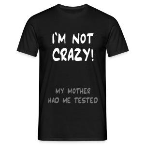 I'm not crazy! T-Shirt - Men's T-Shirt