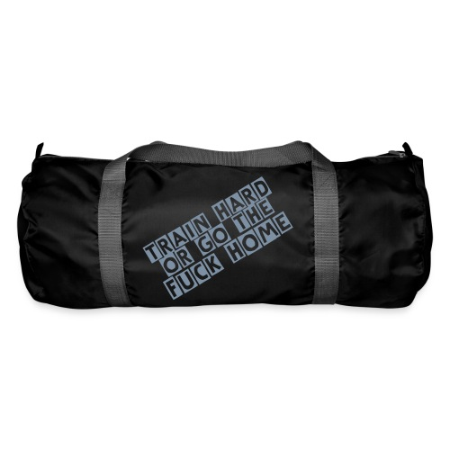 Train hard or go home - Duffel Bag