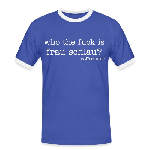 who the fuck is frau schlau? - Männer Kontrast-T-Shirt
