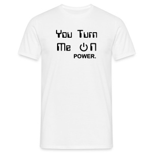You Turn Me On - Power button. - Men's T-Shirt