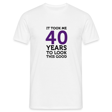 40 Years To Look Good 1 (2c)++ T-shirt