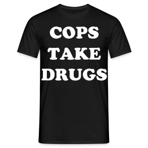 COPS TAKE DRUGS - Men's T-Shirt