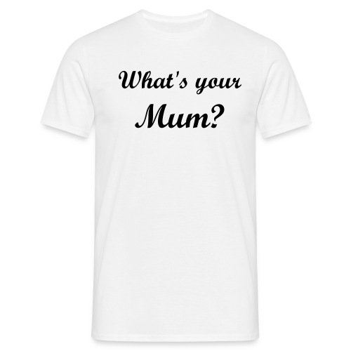 WHAT'S YOUR MUM? - Men's T-Shirt
