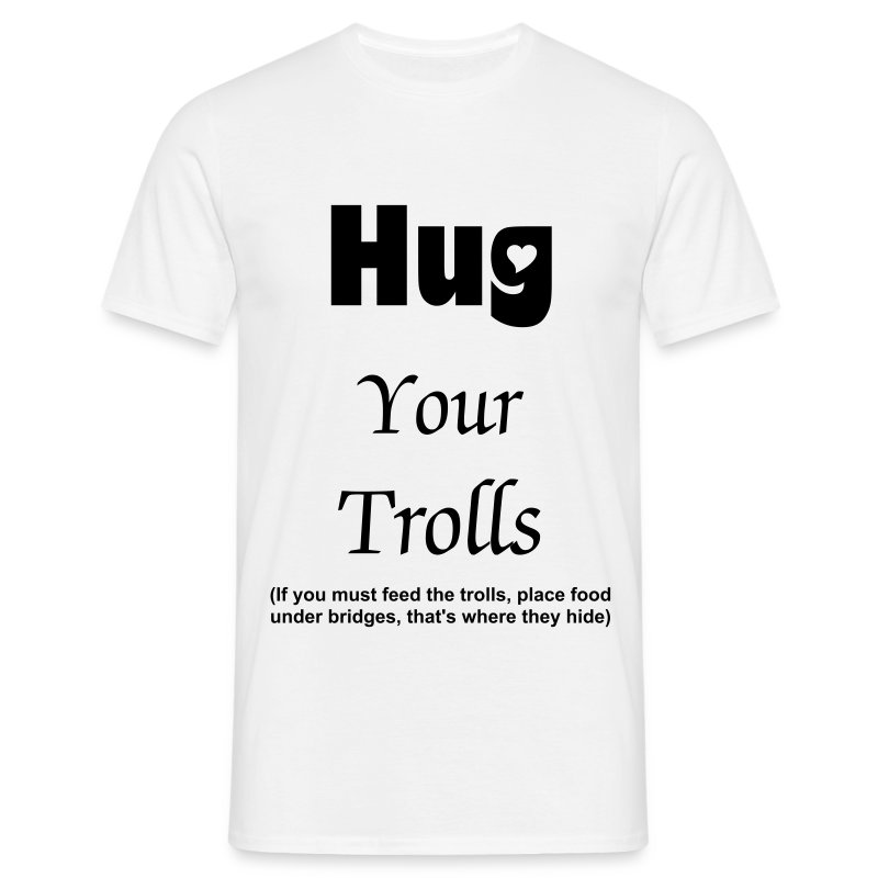 Hug Your Trolls (male classic) - Men's T-Shirt