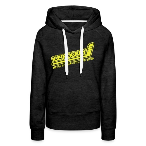 'Ice Hockey Perfected By Women' Hoodie - Women's Premium Hoodie