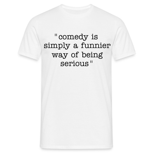 Comedy is a way of being serious - Men's T-Shirt