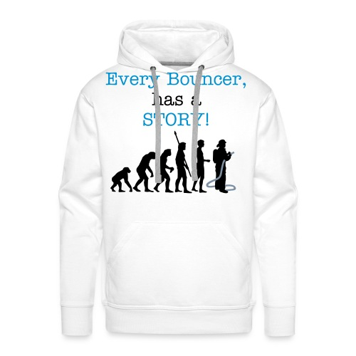 Every Bouncer has a STORY! - Men's Premium Hoodie